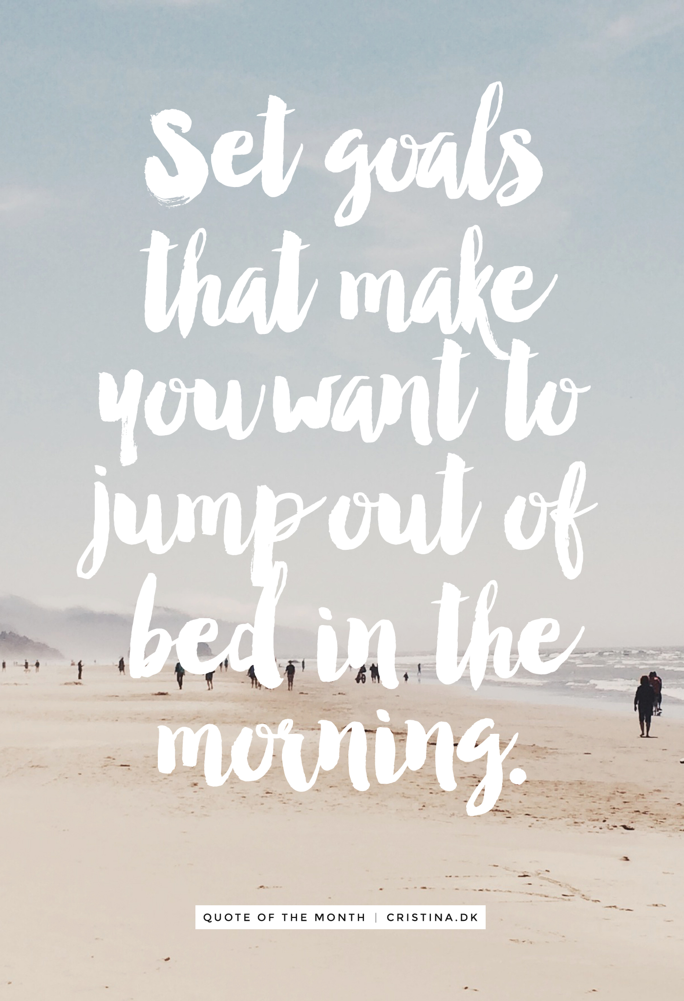 Quote of the month: Set goals that make you want to jump out of bed in the morning