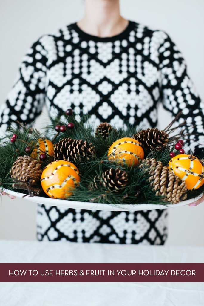 10 Ways To Use Herbs & Fruit In Your Holiday Decor